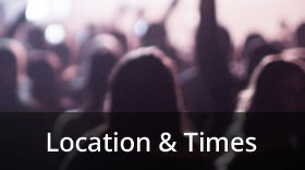 Location & Worship Experience Times